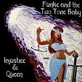 Injustice & Queen by Funke and The Two Tone Baby