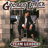 Team Leader (Explicit Version) by George Lopez