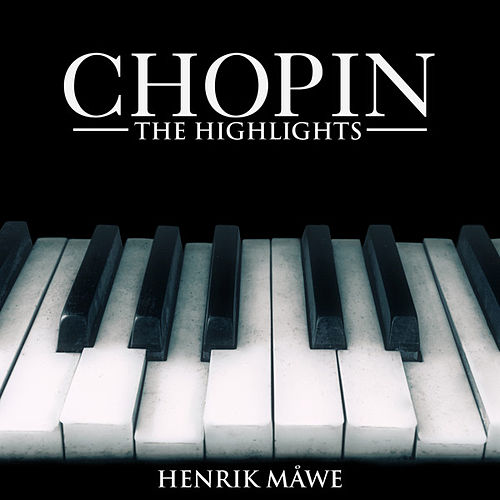 Chopin: The Highlights by Henrik Måwe