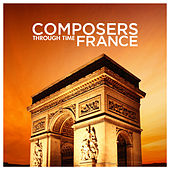 Composers Through Time - France by Various Artists