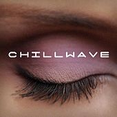 Chillwave by Various Artists