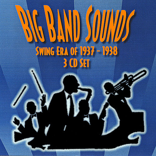 Big Band Sounds - Swing Era 1937-1938 by Big Band Sounds
