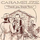 Thank You, Uncle Tom von Caramelize