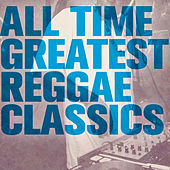All Time Greatest Reggae Classics by Various Artists