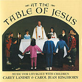 At the Table of Jesus - Music for Liturgies With Children by Carey Landry