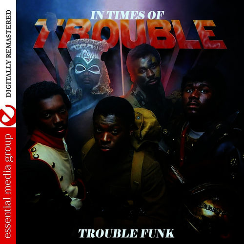 In Times Of Trouble (Remastered) by Trouble Funk