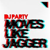 Moves Like Jagger by DJ Party