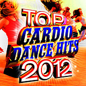 Top Cardio Dance Hits 2012 by Cardio Workout Crew