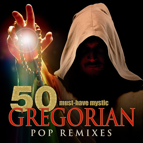 50 Must-Have Mystic Gregorian Pop Remixes by Gregorian Prayers