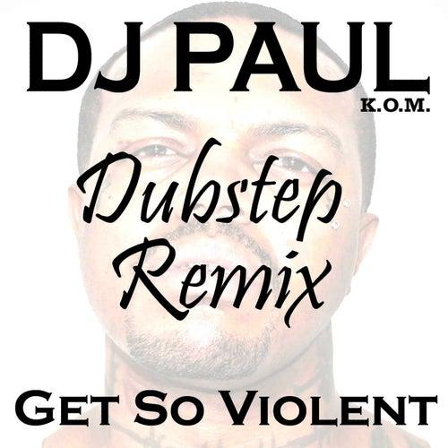 Get So Violent (Dubstep Mix) - Single by DJ Paul