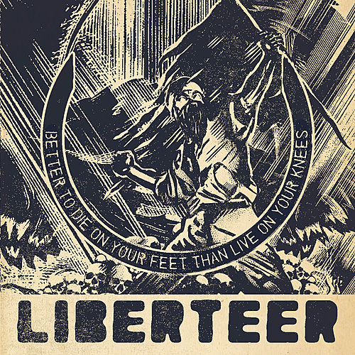 Better to Die On Your Feet Than Live On Your Knees by Liberteer