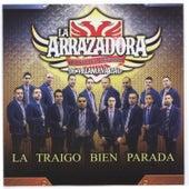 La Traigo Bien Parada by La Arrazadora Banda El Refugio