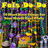 Fais Do Do: 50 Must Have Songs for Your Mardi Gras Party by Various Artists