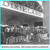 Whistling Dixie: 50 Dixieland Classics by Various Artists