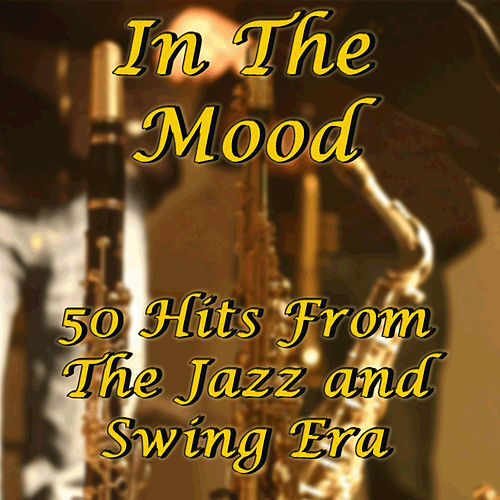In the Mood: 50 Hits from the Jazz and Swing Era by Various Artists