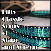Fifty Classic Songs of Stage and Screen by Various Artists