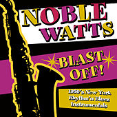 Blast Off! 1950's New York Rhythm 'n Blues Instrumentals by Noble Watts