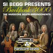 Si Begg Presents Buckfunk 3000: The Hardcore Beats Arrangements by Si Begg
