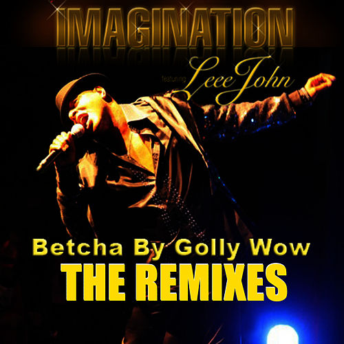 Betcha By Golly Wow: The Remixes by Imagination