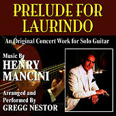 Prelude For Laurindo - An original concert work for solo guitar by Henry Mancini by Gregg Nestor