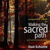 Walking the Sacred Path by Dan Schutte