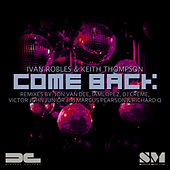 Come Back (The Remixes) by Ivan Robles