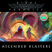 Ascended Blasters EP by The Birds Of Paradise
