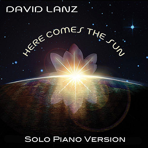 Here Comes the Sun (Solo Piano Version) by David Lanz