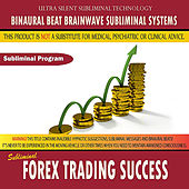 Forex Trading Success by Binaural Beat Brainwave Subliminal Systems