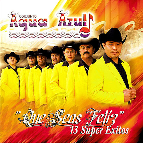 Que Seas Feliz by Conjunto Agua Azul (1)