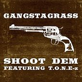 Shoot Dem (feat. T.O.N.E.-z) - Single by Gangstagrass