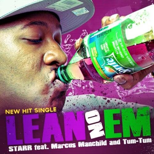 Lean On Em' (feat. Tum-Tum & Marcus Manchild) - Single by Starr