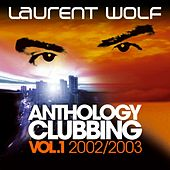Anthology Clubbing (Vol. 1 : 2002 / 2003) von Laurent Wolf