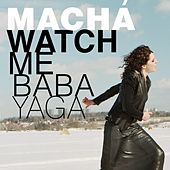 Watch Me Baba Yaga by Macha