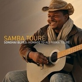 Songhai Blues: Homage To Ali Farka Touré by Samba Touré