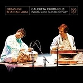 Calcutta Chronicles: Indian Slide Guitar Odyssey by Debashish Bhattacharya