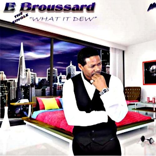 What It Dew - Single by E.Broussard