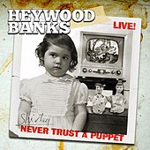 Heywood Banks Live! Never Trust a Puppet by Heywood Banks