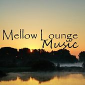 Mellow Music - Lounge Music - Quiet Music - Chill by Lounge Music