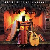 Come Fill Up Your Glasses by Irish Rovers