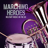 Marching Heroes - Military Music On The Go by Various Artists