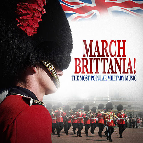 March Brittania! - The Most Popular Military Music by Various Artists