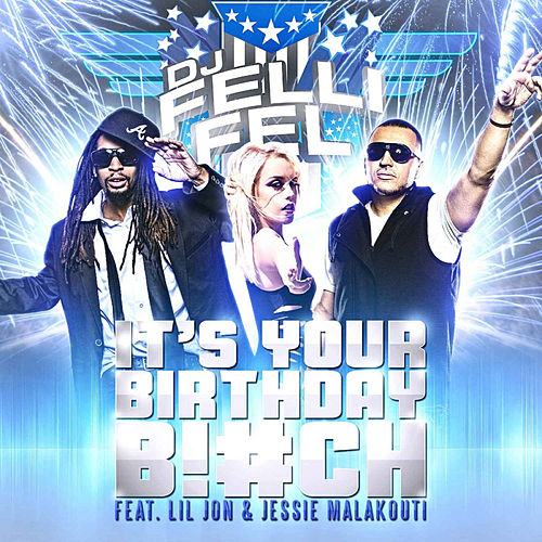 It's Your Birthday (feat. Lil Jon & Jessie Malakouti) by DJ Felli Fel