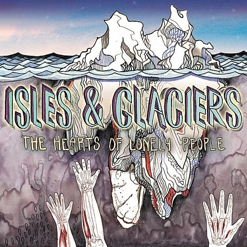 The Hearts of Lonely People by Isles & Glaciers