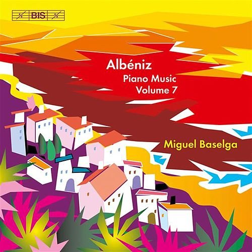 Albéniz.: Complete Piano Music, Vol. 7 by Miguel Baselga