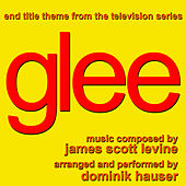 Glee - End Title Theme from the FOX TV Series (James Scott Levine) by Dominik Hauser