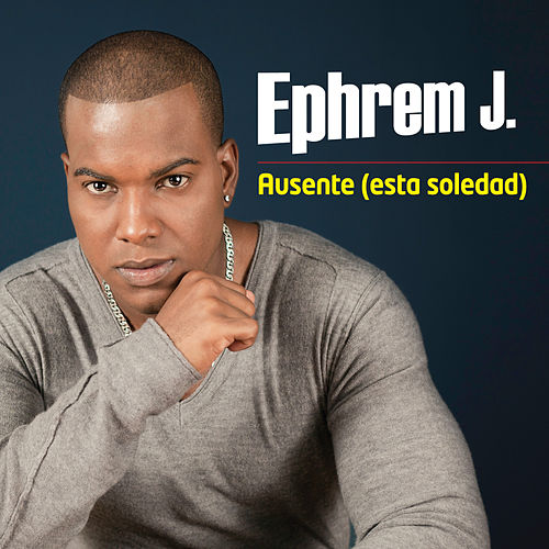 Ausente (esta soledad) | single by Ephrem J