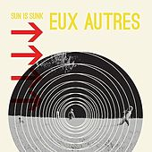 Sun Is Sunk by Eux Autres