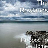It's Good To Be Home by The Rowlands