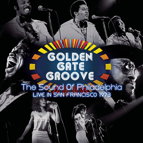 Golden Gate Groove: The Sound Of Philadelphia in San Francisco - 1973 by Various Artists